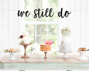 We Still Do Cursive Banner | anniversary party vow renewal 30th anniversary 20th 10th 5th destination vows gold pink silver black photo prop
