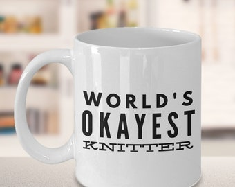Knitting Mug - Gift for Knitter - World's okayest knitter Mug