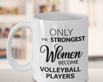 Volleyball Gifts Volleyball Coffee Mug Only the Strongest Women Become Volleyball Players Coffee Mug Ceramic Tea Cup Volleyball Coach Gift
