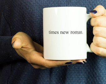 Times new roman mug -simple elegant clear for ones who fell in love with the font!