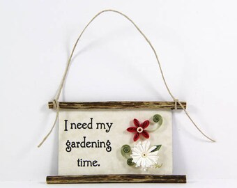 Paper Quilled Magnet  432 - I Need My Gardening Time, Gardener Sign, Quilled Ornament, 3D Paper Quilling, Gardener Gift, Gift Basket Item
