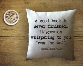 book lover quote throw pillow cover, a good book is never finished, virginia euwer wolff quote