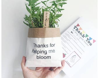 Thanks for helping me bloom, plant bag, teacher gift.