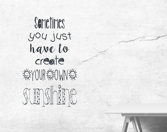 Sometimes you just have to create your own Sunshine, Wall Art Vinyl Decal Sticker
