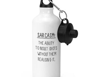 Sarcasm The Ability To Insult Idiots Sports Bottle