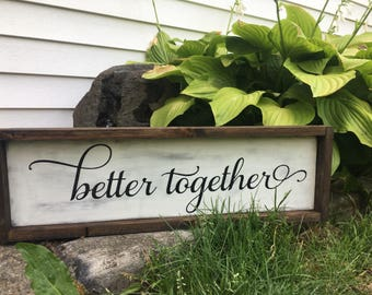 Better together wood sign,  rustic wood sign, hand painted, farmhouse style, distressed wood sign, barn wood