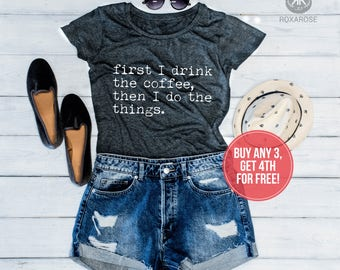 First I drink the Coffee Then I do the things, Women Shirt, Coffee Shirt, Coffee Shirt Women