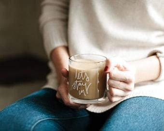 Mug, Let's Stay in, Cute Mug, Girlfriend Mug, Glass Mug, Gift for her, Mom gift, Best Friend Gift, hand lettered mug, introvert mug