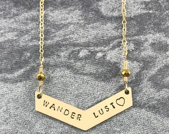 Wanderlust  - Hand Stamped - Chevron Necklace - Truly Handmade! - Great Gift! - Brass - 14k Gold Filled - Traveler - Explorer - Journey
