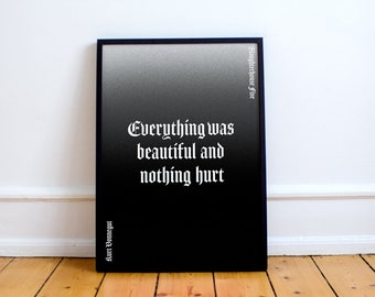 "Kurt Vonnegut Quote Print! ""Everything Was Beautiful and Nothing Hurt"" Kurt Vonnegut inpired Poster, slaughterhouse five, cats cradle,"