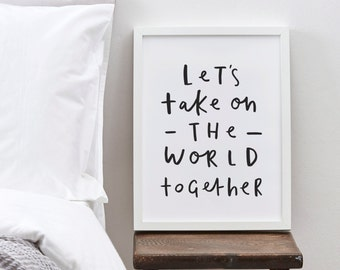 Let's Take On The World Together Print - romantic typography print - Valentines print - Wedding print