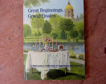 Great Beginnings Grand Finales A Midwestern Collection of Appetizers and Desserts by Junior League of South Bend Indiana 1993 Cookbook