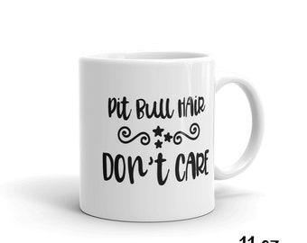 Pitbull Mug, Gift for Her, Pit Bull Mom Gift, Dog Mom Gift, Dog Lover Gift, Dog Mom, Cat Mom, Rescue Mom, Pit Bull Hair Don't Care