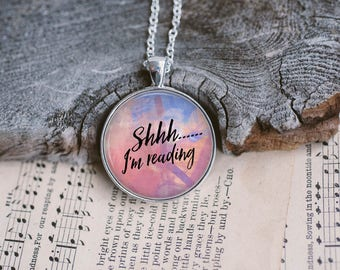 Shh... I'm Reading, Book Lovers Pendant, Literary Pendant, Gifts For Bookworms, Literary Necklace