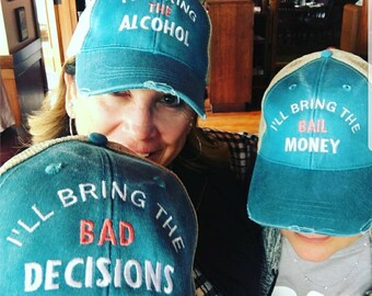 I'll bring the alcohol, bad decisions, bail money, trucker, birthday, bachelorette, girls night out, girls trip, custom party drinking hat