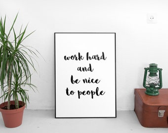 Work Hard and Be Nice to People - Printable art print | handmade, typography, quotes, wall art, black and white, inspirational
