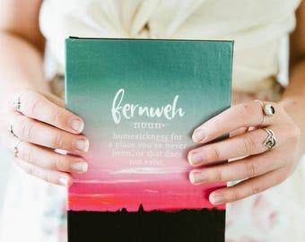 Hardcover Journal - Fernweh Definition - Wanderlust, Word Nerd, Teen Girl Gift, Travel Journal, Mothers Day, Teacher Gift, Bookstagram Prop