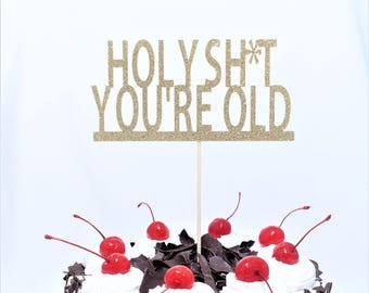 Funny Birthday Cake Topper, Holy Sh*t You're Old Cake Topper, Over the Hill, 50th Birthday, Funny 40th Birthday, Birthday Party Cake Topper