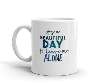 It's a good day to leave me alone mug, sassy mug, antisocial mug, funny mug, gift for her, sassy gift