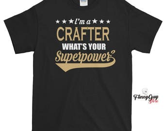 Gift For Crafter - I'm A Crafter What's Your Superpower T-shirt