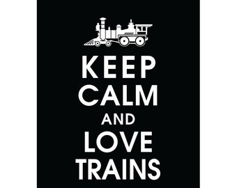 Keep Calm and LOVE TRAINS (B) - Art Print (Featured in Black) Keep Calm Art Prints and Posters