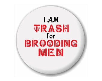 I Am Trash For Brooding Men Pinback Button | Magnet | Badge | Gothic | Literature | Darcy | Heathcliff | Jane Eyre | Austen | Bronte