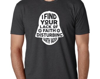 """Star Wars Darth Vader """"I Find Your Lack of Faith Disturbing"""" T-Shirt - Men and Women Sizes -Father's Day Gift"""