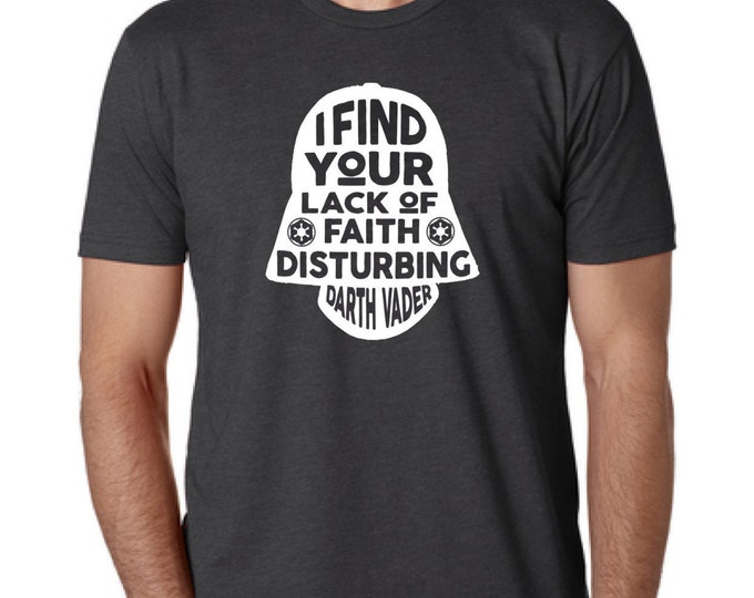 "Star Wars Darth Vader ""I Find Your Lack of Faith Disturbing"" T-Shirt - Men and Women Sizes -Father's Day Gift"