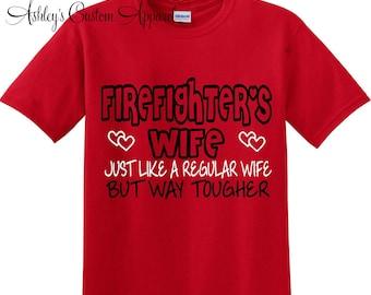 Firefighter's Wife Shirt , Fireman's Wife, Fire Wife - Just Like a Regular Wife but Way Tougher