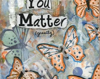 Butterfly Art, You Matter, Spiritual Wall Art, Inspirational Art Print, Mixed Media, Mantra art, yoga decor, Jackie Barragan, Courage & Art