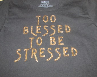 Too Blessed to Be Stressed- Bling Tee