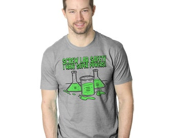Nerdy Shirts, Science T Shirt, Funny Mens Tshirt, Super Hero Shirt, Geeky Shirt, Gifts for Him, Screw Lab Safety I Want Super Powers T-Shirt