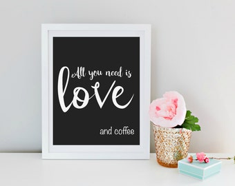 Coffee Art printable, Valentines Art, Instant Download, Valentines Printable, All You Need Is Love and Coffee, Typography, Kitchen Decor