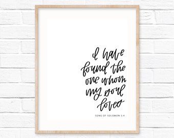 I Have Found The One Whom My Soul Loves // Song of Solomon 3:4 // Digital Print // Printable Scripture