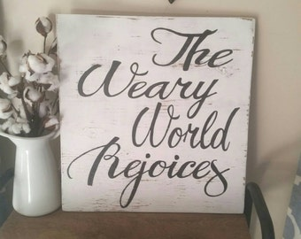 The Weary World Rejoices-Christmas Sign-Christmas Decor-Rustic Holiday Decor-Custom Sign-Christmas Gift-Rustic Christmas Decor