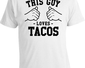 This Guy Loves Tacos Gift Ideas For Him Taco T Shirt Taco Lover Shirt CInco De Mayo TShirt Mexican Food T-Shirt Mens Tee TGW-82