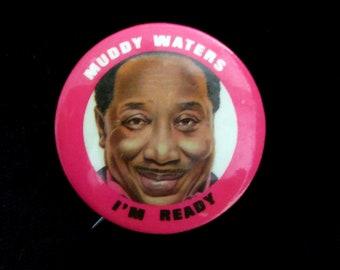 MUDDY WATERS I'm Ready PROMO Button 1978 Rare