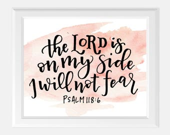 Psalm 118:6. The Lord is on my side. I will not fear. Printable hand lettered scripture.