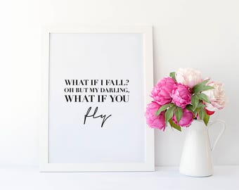 What If I Fall Oh But My Darling What If You Fly - Quote Print - Inspirational Print - Motivational Quote Print - Typography Print