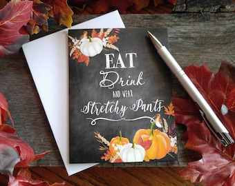 """Funny Thanksgiving Card, Chalkboard Card, Humorous Fall Card, Halloween Card, """"Eat, Drink, and Wear Stretchy Pants"""". FREE SHIPPING!"""