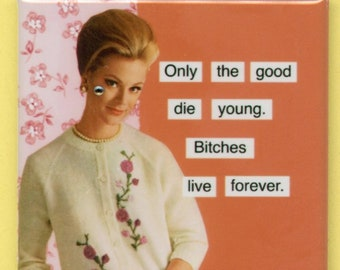 """Only The Good Die Young. B*tches Live Forever - 2"""" Square Funny Sarcastic Women's Humor Collage Magnet #2M65"""