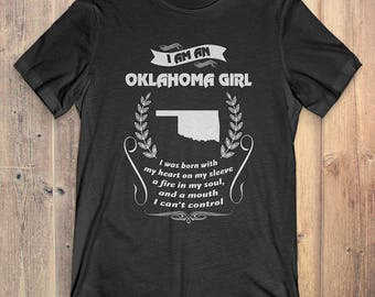 Oklahoma T-Shirt Gift: I Am An Oklahoma Girl I Was Born With My Heart On My Sleeve A Fire In My Soul And A Mouth I Can't Control
