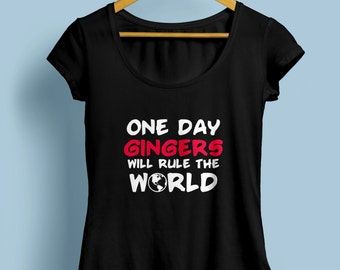 """Redhead """"One Day Gingers Will Rule The World"""" Womens Shirt S-XXL Available"""