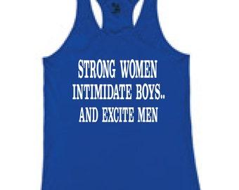 Strong Women Intimidate Boys..And Excite Men, Women's Tank , Workout Tank, Lifting Tank, Ladies Tank, Running Tank,
