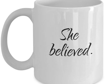 She believed, she believed she, girlfiend gift, inspirational, motivational, motivational quote, inspirational quote, believe in you