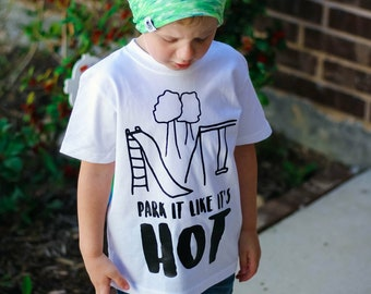 Toddler Tshirt | Children's Play Shirt | Kids Tshirt | Funny Graphic Tee | Park it Like it's Hot