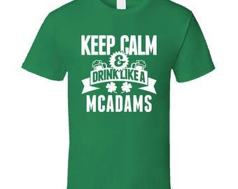 Mcadams Keep Calm And Drink Like Last Name Irish Ireland St Patricks Day T Shirt