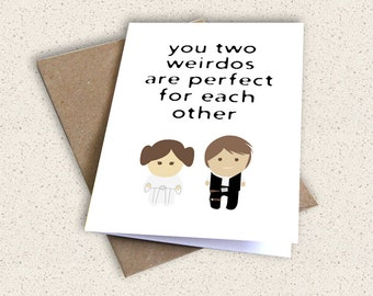 You Two Weirdos Are Perfect For Each Other PRINTABLE DOWNLOAD Diy Card Engagement Wedding Han Solo Princess Leia Star Wars Greeting Gift