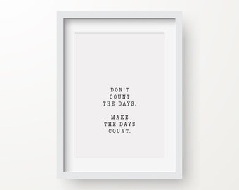 Dont Count The Days Make The Days Count Print, Inspirational Quote, Motivational Home Printable, Instant Download, Digital Print