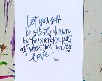 rumi quote - 8 x 10 inches - let yourself be silently drawn by the stronger pull of what you really love.